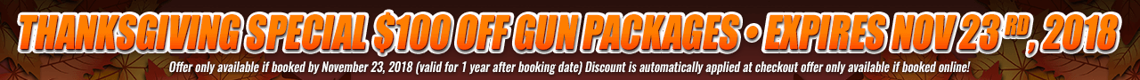 thanksgiving Special $100 OFF Gun Packages • expires nov 23rd, 2018
