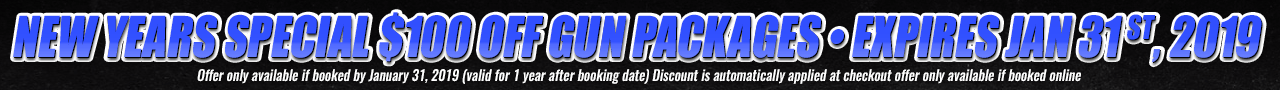 new years Special $100 OFF Gun Packages • expires jan 31 st, 2019